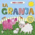 CREA Y JUEGA LA GRANJA - 9788428549011 - VV.AA.