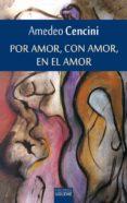 POR AMOR, CON AMOR, EN EL AMOR: LIBERTAD Y MADURED AFECTIVA EN EL CELIBATO CONSAGRADO - 9788430113811 - AMADEO CENCINI