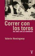 CORRER CON LOS TOROS: MIS AÑOS CON LOS HEMINGWAY - 9788430605811 - VALERIE HEMINGWAY