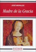 MADRE DE LA GRACIA - 9788432135811 - JOSE MORALES