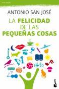 LA FELICIDAD DE LAS PEQUEÑAS COSAS - 9788467038811 - ANTONIO SAN JOSE