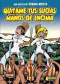 QUITAME TUS SUCIAS MANOS DE ENCIMA - 9788467901511 - HERNAN MIGOYA