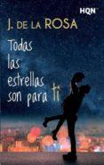 TODAS LAS ESTRELLAS SON PARA TI - 9788468784311 - J. DE LA ROSA