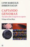 CAPTANDO GENOMAS: UNA TEORIA SOBRE EL ORIGEN DE LAS ESPECIES - 9788472455511 - LYNN MARGULIS