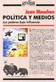 POLITICA Y MEDIOS: LOS PODERES BAJO INFLUENCIA - 9788474327311 - JEAN MOUCHON