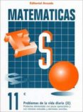CUADERNO MATEMATICAS Nº 11 - PROBLEMAS DE LA VIDA DIARIA (II) - 9788478871711 - VV.AA.