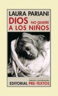 DIOS NO QUIERE A LOS NIÑOS - 9788481919011 - LAURA PARIANI