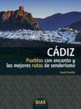 cadiz: pueblos con encanto y las mejores rutas de senderismo-david munilla-9788482166711