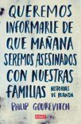 QUEREMOS INFORMARLE DE QUE MAÑANA SEREMOS ASESINADOS CON NUESTRAS FAMILIAS:  HISTORIAS DE RUANDA - 9788483067611 - PHILIP GOUREVICH