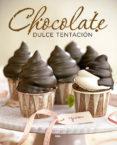 CHOCOLATE, DULCE TENTACION - 9788490565711 - VV.AA.