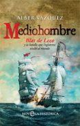 MEDIOHOMBRE: BLAS DE LEZO Y LA BATALLA QUE INGLATERRA OCULTO AL MUNDO - 9788491644811 - ALBER VAZQUEZ