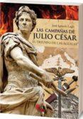 LAS CAMPAÑAS DE JULIO CESAR - 9788492714711 - JOSE IGNACIO LAGO