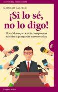 ¿SI LO SE, NO LO DIGO! 12 ANTIDOTOS PARA EVITAR RESPUESTAS SUICIDAS A PREGUNTAS ENVENENADAS - 9788492921911 - MARCELO CASTELO RIVAS