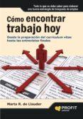 COMO ENCONTRAR TRABAJO HOY: DESDE LA PREPARACION DEL CURRICULUM V ITAE HASTA LAS ENTREVISTAS VITALES - 9788492956111 - MARTA RODRIGUEZ DE LLAUDER