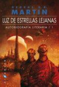 LUZ DE ESTRELLAS LEJANAS: AUTOBIOGRAFIA LITERARIA 1 - 9788496208711 - GEORGE R.R. MARTIN