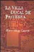 LA VILLA DUCAL DE PASTRANA - 9788496236011 - ESTHER ALEGRE CARVAJAL