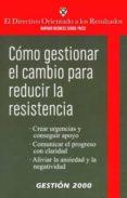 COMO GESTIONAR EL CAMBIO PARA REDUCIR LA RESISTENCIA (HARVARD BUS INESS SCHOOL) - 9788496612211 - VV.AA.