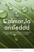 CALMAR LA ANSIEDAD: DESCUBRE COMO EL MINDFULNESS PUEDE LIBERARTE DEL MIEDO Y DE LA ANGUSTIA - 9788497544511 - JEFFREY BRANTLEY