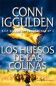 LOS HUESOS DE LAS COLINAS: LA HISTORIA EPICA DEL GRAN CONQUISTADO R GENGIS KHAN (VOL. 3º) - 9788499700311 - CONN IGGULDEN