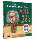 LOS SUPERPREGUNTONES XXL. ¡LOCOS POR LA CIENCIA! - 9788499743011 - VV.AA.