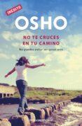 NO TE CRUCES EN TU CAMINO - 9788499891811 - OSHO