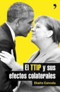 EL TTIP Y SUS EFECTOS COLATERALES - 9788499985411 - EKAITZ CANCELA