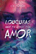 LOUCURAS QUE FAZEMOS POR AMOR (EBOOK) - 9788554545611 - ISA MOSCHI