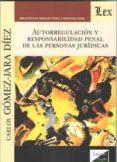 AUTORREGULACION Y RESPONSABILIDAD PENAL DE LAS PERSONAS JURIDICAS - 9789567799411 - CARLOS GOMEZ-JARA DIEZ