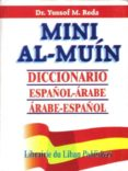 MINI AL-MUIN: DICCIONARIO ESPAÑOL-ARABE/ARABE-ESPAÑOL - 9789953103211 - YUSSOF M. REDA