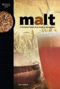 MALT: A PRACTICAL GUIDE FROM FIELD TO BREWHOUSE - 9781938469121 - JOHN MALLET