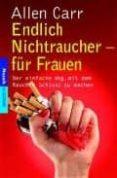 ENDLICH NICHTRAUCHER-FUR FRAUEN: DER EINFACHE WEG, MIT DEM RAUCHE N SCHLUSS ZU MACHEN - 9783442165421 - ALLEN CARR
