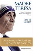 VEN, SE MI LUZ: LAS CARTAS PRIVADAS DE LA SANTA DE CALCUTA - 9788408077121 - TERESA DE CALCUTA