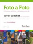 FOTO A FOTO: PERFECCIONA TU TECNICA Y DISFUTA APRENDIENDO (FOTO-R UTA) - 9788415131021 - JAVIER. SANCHEZ