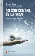 NO SON CONTES, ES LA VIDA. RELATS D ECOLOGIA EMOCIONAL - 9788416139521 - JAUME SOLER