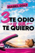 TRES TE ODIO Y UN TE QUIERO - 9788416384921 - MABEL DIAZ