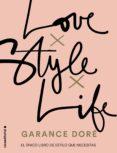 LOVE. STYLE. LIFE - 9788416498321 - GARANCE DORE
