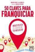 50 CLAVES PARA FRANQUICIAR - 9788416624621 - MARIANO ALONSO