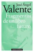 fragmentos de un libro futuro-jose angel valente-9788417747121