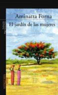 EL JARDIN DE LAS MUJERES - 9788420470221 - AMINATTA FORNA