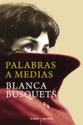 PALABRAS A MEDIAS - 9788425352621 - BLANCA BUSQUETS