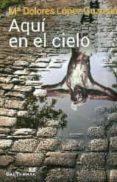 AQUI EN EL CIELO - 9788429325621 - MARIA DOLORES LOPEZ GUZMAN