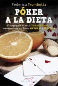 POKER A LA DIETA: EL JUEGO PARA ALCANZAR TU PESO IDEAL Y MANTENERLO DE UNA FORMA NATURAL Y SENCILLA - 9788433029621 - FEDERICA TROMBETTA