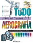 Libro gratis en pdf descargar TODO SOBRE LA TÉCNICA DE LA AEROGRAFÍA  in Spanish de EQUIPO PARRAMÓN PAIDOTRIBO