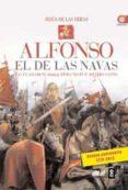 (PE) ALFONSO EL DE LAS NAVAS: LO LLAMARON NOBLE, PERO NO FUE HECHO SANTO - 9788441430921 - JESUS DE LAS HERAS