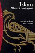 ISLAM: MIL AÑOS DE CIENCIA Y PODER - 9788449313721 - JONATHAN M. BLOOM