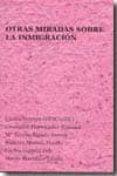 OTRAS MIRADAS SOBRE LA INMIGRACION - 9788460805021 - CARLOS GOMEZ GIL