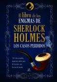 EL LIBRO DE LOS ENIGMAS DE SHERLOCK HOLMES: LOS CASOS PERDIDOS - 9788466234221 - DR. JOHN WATSON