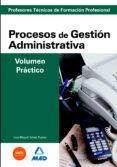 CUERPO DE PROFESORES TECNICOS DE FORMACION PROFESIONAL. PROCESOS DE GESTION ADMINISTRATIVA. VOLUMEN PRACTICO - 9788466595421 - VV.AA.