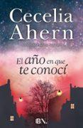 EL AÑO EN QUE TE CONOCÍ - 9788466657921 - CECELIA AHERN
