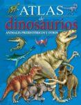ATLAS DE DINOSAURIOS, ANIMALES PREHISTÓRICOS Y OTROS - 9788467751321 - VV.AA.